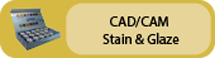Click to view CAD/CAM Stain & Glaze