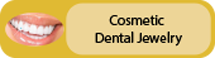 Click to view Cosmetic Dental Jewelry