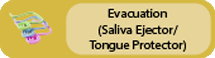 Click to view Evacuation (Saliva Ejector/Tongue Protector)