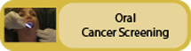 Click to view Oral Cancer Screening