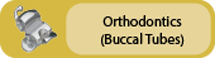 Click to view Orthodontics (Buccal Tubes)